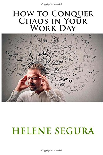 How to Conquer Chaos in Your Work Day