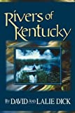"Rivers of Kentucky, David B. Dick and Eulalie ""Lalie"" C. Dick, 0975503758"
