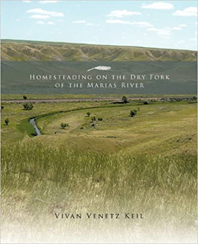 Homesteading on the Dry Fork of the Marias River