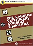The 5-Minute Veterinary Consult, PDA CD-ROM Version: Equine (5-Minute Consult)