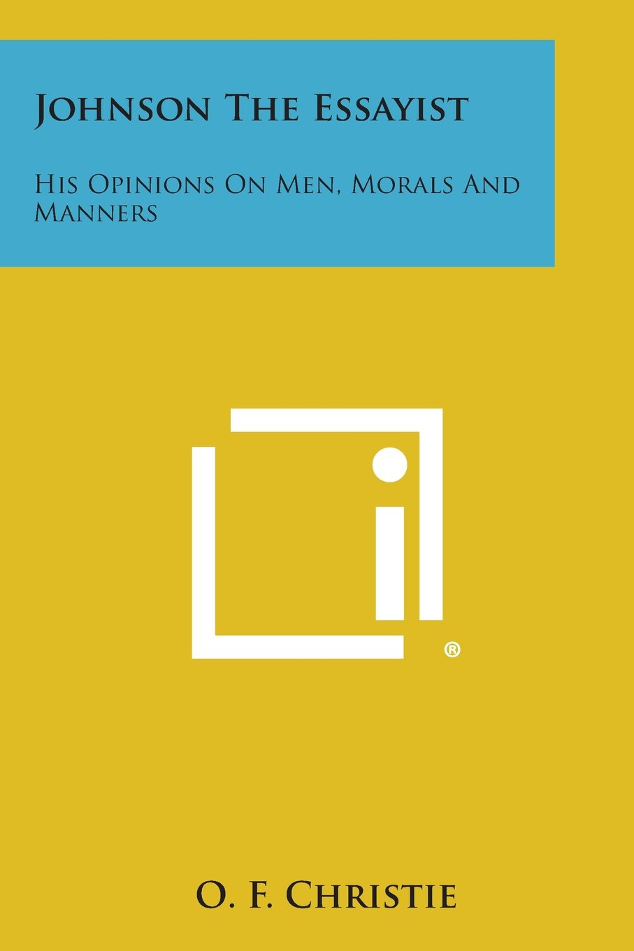 Johnson the Essayist: His Opinions on Men, Morals and Manners pdf epub