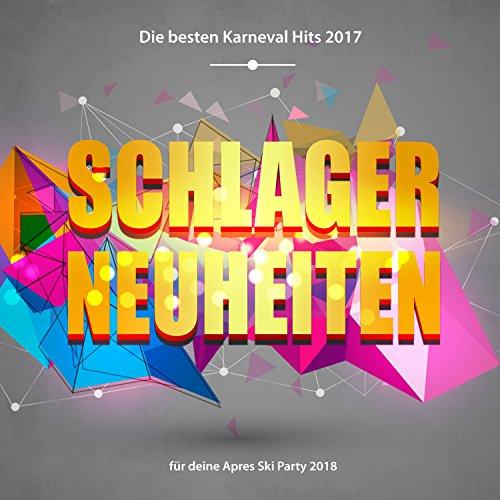 Schlager Neuheiten - Die besten Karneval Hits 2017 für deine Apres Ski Party 2018 [Explicit]
