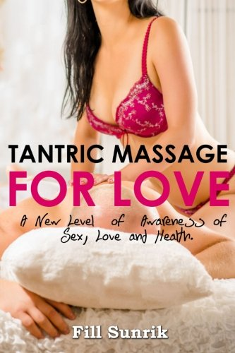 Tantric Massage for Love: A New Level of Awareness of Sex, Love...