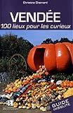 Vendée : 100 lieux pour les curieux
