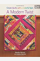 A Modern Twist: Create Quilts With a Colorful Spin Paperback