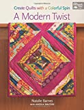 img - for A Modern Twist: Create Quilts with a Colorful Spin book / textbook / text book