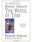The World of Robert Jordan's the Wheel of Time, Robert Jordan and Teresa Patterson, 0312869363