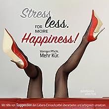 Stress less - for more Happiness: Für weniger Pflicht und mehr Kür im Leben. Mit Hilfe von Suggestion den Lebens-Einkaufszettel überarbeiten und erfolgreich umsetzen Hörbuch von Barbara Winter Gesprochen von: Lille Adams