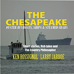 The Chesapeake: Oyster Buyboats, Ships & Steamed Crabs Audiobook