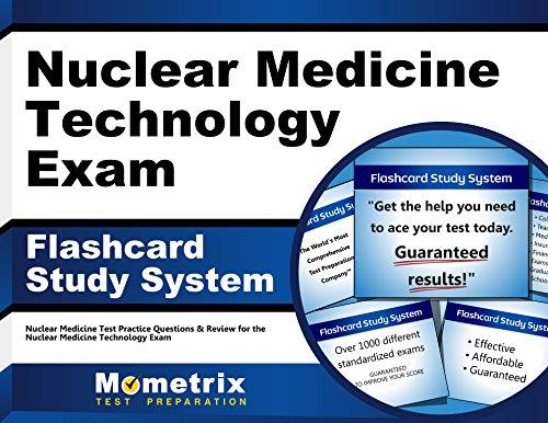 Nuclear Medicine Technology Exam Flashcard Study System: Nuclear Medicine Test Practice Questions & Review for the Nuclear Medicine Technology Exam (Cards)