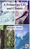 A Primer on CO2 and Climate, Hayden, Howard C., 0971484554