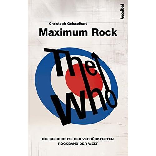 The Who - Maximum Rock: Die Geschichte der verrücktesten Rockband der Welt (Band I)