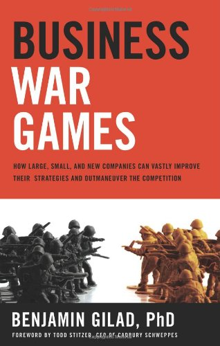 Business War Games: How Large, Small, and New Companies Can Vastly Improve Their Strategies and Outmaneuver the Competition pdf