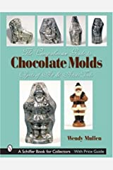 The Comprehensive Guide to Chocolate Molds: Objects of Art & Artists' Tools (Schiffer Book for Collectors) by Wendy Mullen (2007-07-01)