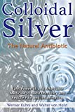 img - for Colloidal Silver: The Natural Antibiotic book / textbook / text book