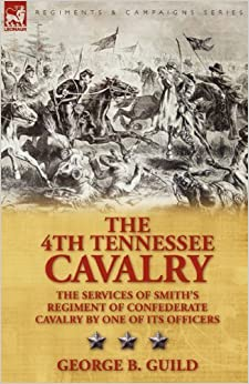 Book The 4th Tennessee Cavalry: The Services of Smith's Regiment of Confederate Cavalry by One of Its Officers by George B. Guild (2009-07-14)