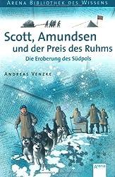 Scott, Amundsen und der Preis des Ruhms: Die Eroberung des Südpols