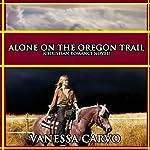 Alone on the Oregon Trail | Vanessa Carvo