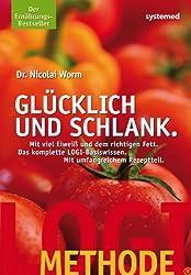 Glücklich und schlank : mit viel Eiweiß und dem richtigen Fett ; die LOGI-Methode in Theorie und Küche