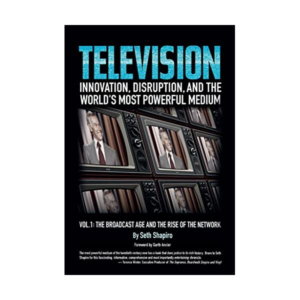 TELEVISION: Innovation, Disruption and the World's Most Powerful Medium Volume...
