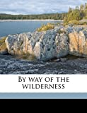 By Way of the Wilderness, 1841-1930 Pansy and C.M. Livingstone, 1177092808