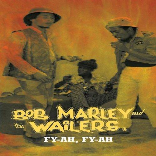 Bob Marley & The Wailers - Fy-Ah Fy-Ah: Bob Marley And The Wailers - Zortam Music