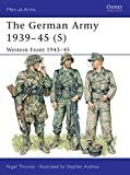 The German Army 1939-45 (5) : Western Front 1943-45 (Men-At-Arms Series, 336)