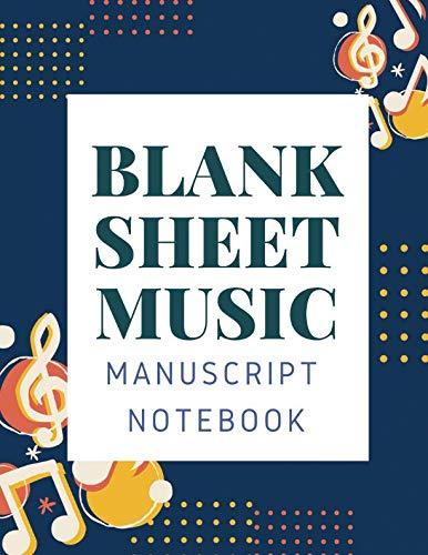 Blank Sheet Music Manuscript Notebook: Blank Sheet Music Manuscript Notebook