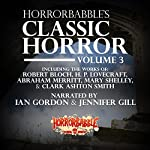 HorrorBabble's Classic Horror: Volume 3 | Mary Shelley,Clark Ashton Smith,Robert Bloch,H. P. Lovecraft,Robert Louis Stevenson,Abraham Merritt,Vincent Gaddis,Charles Henry Mackintosh