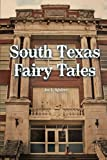South Texas Fairy Tales, Joe L. Aguirre, 1467024791