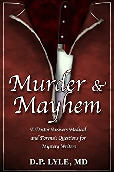 Murder & Mayhem: A Doctor Answers Medical & Forensics Questions for Mystery Writers by [Lyle, D.P.]