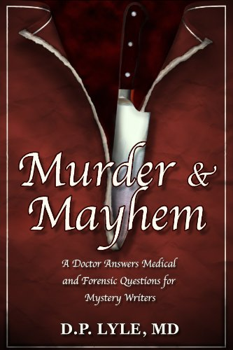 Murder & Mayhem: A Doctor Answers Medical & Forensics Questions for Mystery Writers