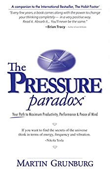 The Pressure ParadoxTM: Your Path to Maximum Productivity, Performance & Peace of Mind by [Grunburg, Martin]