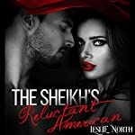The Sheikh's Reluctant American: The Adjalane Sheikhs Series, Book 3 | Leslie North