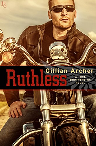 Ruthless: A True Brothers MC Novel by [Archer, Gillian]