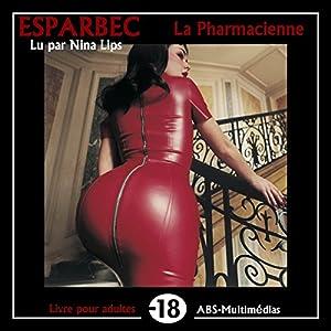La pharmacienne | Livre audio Auteur(s) :  Esparbec Narrateur(s) : Nina Lips