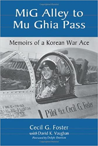 Book MIG Alley to Mu Ghia Pass: Memoirs of a Korean War Ace by Cecil G Foster (2001-07-01)
