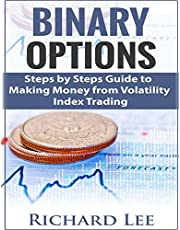 Binary Options: Steps by Steps guide to making Money from Volatility Index Trading