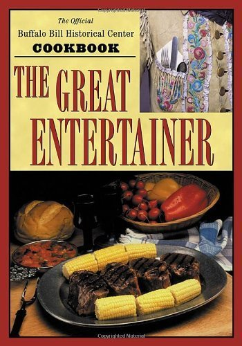 The Great Entertainer Cookbook: Recipes from the Buffalo Bill Historical Center by Buffalo Bill Historical Center (2002) Hardcover