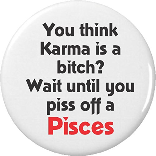 """You think Karma is a bitch? Wait until you piss off a Pisces 2.25"""" Large Magnet"""
