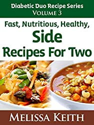 Diabetic Duo Recipes Series: Volume 3, Fast, Nutritious, Healthy Side Recipes For Two (English Edition)