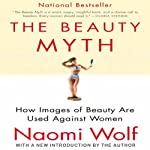 The Beauty Myth: How Images of Beauty Are Used Against Women | Naomi Wolf