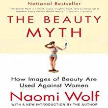 The Beauty Myth: How Images of Beauty Are Used Against Women Audiobook by Naomi Wolf Narrated by Suzy Jackson