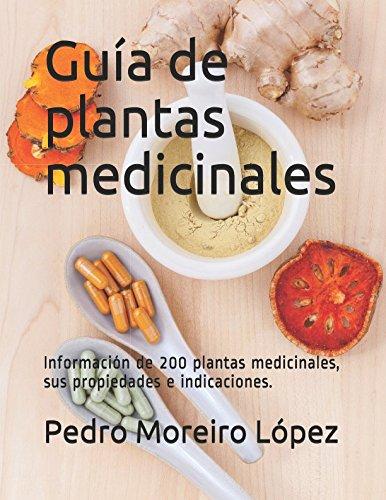Guía de plantas medicinales: Información de 200 plantas medicinales, sus propiedades e indicaciones. (Guías prácticas) (Spanish Edition)