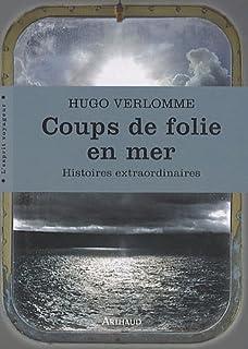 Coups de folie en mer : histoires extraordinaires, Verlomme, Hugo