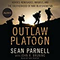 Outlaw Platoon: Heroes, Renegades, Infidels, and the Brotherhood of War in Afghanistan Hörbuch von Sean Parnell, John Bruning Gesprochen von: Ray Porter