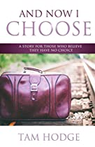 And Now I Choose: A Story For Those Who Believe They Have No Choice.