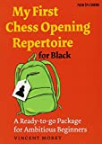 My First Chess Opening Repertoire For Black: A Ready-to-go Package For Ambitious Beginners-Vincent Moret