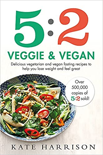298c7f00b5e756 5 2 Veggie and Vegan  Delicious vegetarian and vegan fasting recipes to  help you lose weight and feel great  Amazon.co.uk  Kate Harrison   9781409171263  ...