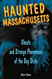 Haunted Massachusetts: Ghosts and Strange Phenomena of the Bay State (Haunted Series)